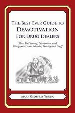 The Best Ever Guide to Demotivation for Drug Dealers : How to Dismay,...