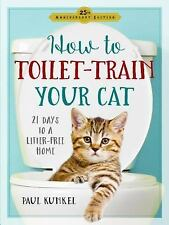How to Toilet Train Your Cat : 21 Days to a Litter-Free Home by Paul Kunkel...