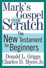 The Bible from Scratch: Mark's Gospel from Scratch : The New Testament for...
