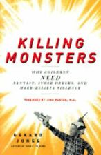 Killing Monsters: Why Children Need Fantasy, Super Heroes, and Make-Believe Viol