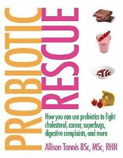 Probiotic Rescue: How You can use Probiotics to Fight Cholesterol, Cancer, Super