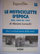 LEGEND BIKE LE MOTOCICLETTE D'EPOCA AL 1868 AL 1945 - ABRAMO LURASCHI (m10-  )