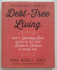 The Spender's Guide to Debt-Free Living : How a Spending Fast Helped Me Get fro…