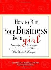 How to Run Your Business Like a Girl: Successful Strategies from Entrepreneurial