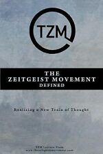 The Zeitgeist Movement Defined : Realizing a New Train of Thought by Tzm Team...