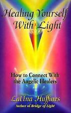 Healing Yourself with Light : How to Connect with the Angelic Healers by HJ...