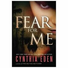 Fear for Me : A Novel of the Bayou Butcher by Cynthia Eden (2013, Paperback)