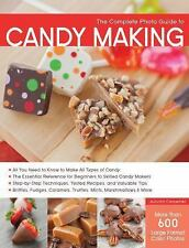 The Complete Photo Guide to Candy Making: All You Need to Know to Make All Types