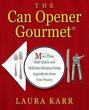 The Can Opener Gourmet : More Than 200 Quick and Delicious Recipes Using...