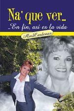 Na' Que Ver... en Fin, As Es la Vida by Alma CRdenas (2013, Paperback)