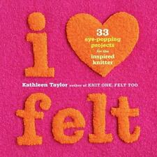 I Heart Felt: 33 Eye-Popping Projects for the Inspired Knitter-ExLibrary