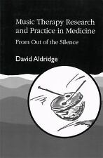 Music Therapy Research and Practice in Medicine : From Out of the Silence by...