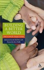 Building a Better World: Faith at Work for Change in Society, Malcolm Duncan
