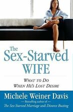 The Sex-Starved Wife : What to Do When He's Lost Desire by Michele Weiner...
