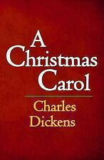 A Christmas Carol : The Original and Complete Edition by Charles Dickens...