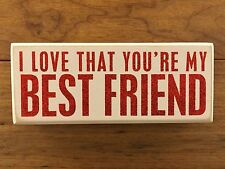 I LOVE THAT YOU'RE MY BEST FRIEND white wood box sign 7-1/2x3 Primitives by Kath