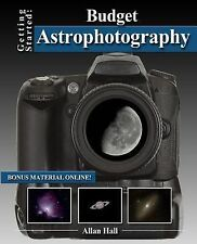Getting Started: Budget Astrophotography by Allan Hall (2014, Paperback)