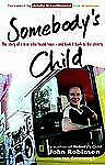 Somebody's Child : The Story of a Man Who Found Hope--and Took It Back to the...