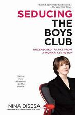 Seducing the Boys Club: Uncensored Tactics from a Woman at the Top