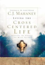 Living the Cross Centered Life: Keeping the Gospel the Main Thing Mahaney, C.J.