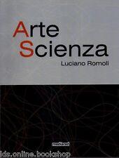 Arte Scienza - Luciano Romoli - Edizioni Mediared Firenze 2010