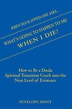 When Your Loved One Asks... . What's Going to Happen to Me When I Die? : How...