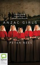 Anzac Girls : The Extraordinary Story of Our World War I Nurses by Peter Rees...