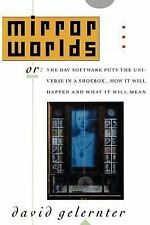 Mirror Worlds:Or the Day Software Puts the Universe in a Shoebox and What It...
