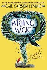 Writing Magic : Creating Stories That Fly by Gail Carson Levine (2014,...