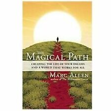 The Magical Path: Creating the Life of Your Dreams and a World That Works for A