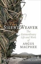 The Silent Weaver: The Extraordinary Life and Work of Angus MacPhee, Hutchinson,