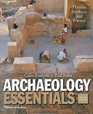 Archaeology Essentials: Theories, Methods, and Practice by Paul Bahn, Colin...