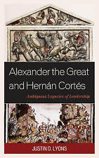 Alexander The Great And Hernan Cortes Lyons  Justin D. 9781498505277
