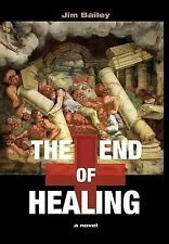 The End of Healing by Jim Bailey (2014, Hardcover)