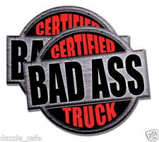 """Certified Bad Ass Truck"" 2 PACK of stickers 4"" tall each funny decals"