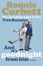And it's Goodnight from Him ...: The Autobiography of the Two Ronnies by Ronnie