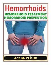 Hemorrhoids: Hemorrhoid Treatment- Hemorrhoid Prevention by Ace McCloud...