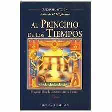 Al Principio de los Tiempos (The Earth Chronicles, ) (Spanish Edition)