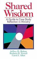 Shared Wisdom : A Guide to Case Study Reflection in Ministry by Jeffrey H....
