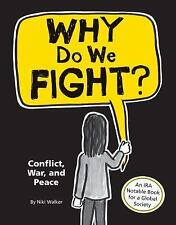Why Do We Fight? : Conflict, War, and Peace by Niki Walker and Owlkids Books Inc
