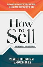 How to Sell : Succeeding in a Noble Profession by Andre O'Brien and Charles...