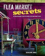 Flea Market Secrets: An Indispensable Guide to Where to Go and What to Buy by...