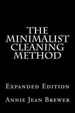 The Minimalist Cleaning Method Expanded Edition : How to Clean Your Home with...