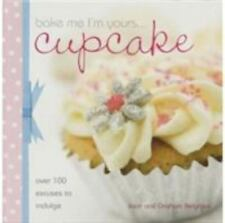 Bake Me I'm Yours Cupcake: Over 100 Excuses to Indulge-ExLibrary