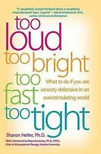Too Loud, Too Bright, Too Fast, Too Tight : What to Do If You Are Sensory...