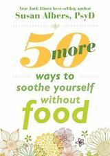 50 More Ways to Soothe Yourself Without Food: Mindfulness Strategies to Cope wit