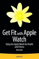 Get Fit with Apple Watch : Using the Apple Watch for Health and Fitness by...
