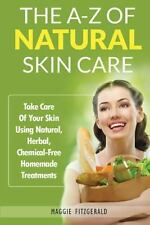 The a-Z of Natural Skin Care : Take Care of Your Skin Using Natural, Herbal,...