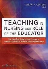 Teaching in Nursing and Role of the Educator : The Complete Guide to Best...
