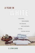 A Year in White : Cultural Newcomers to Lukumí and Santería in the United...